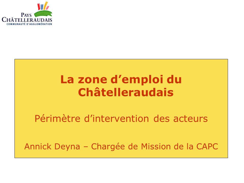 La zone d'emploi du Châtelleraudais Périmètre d'intervention des acteurs Annick Deyna – Chargée de Mission de la CAPC