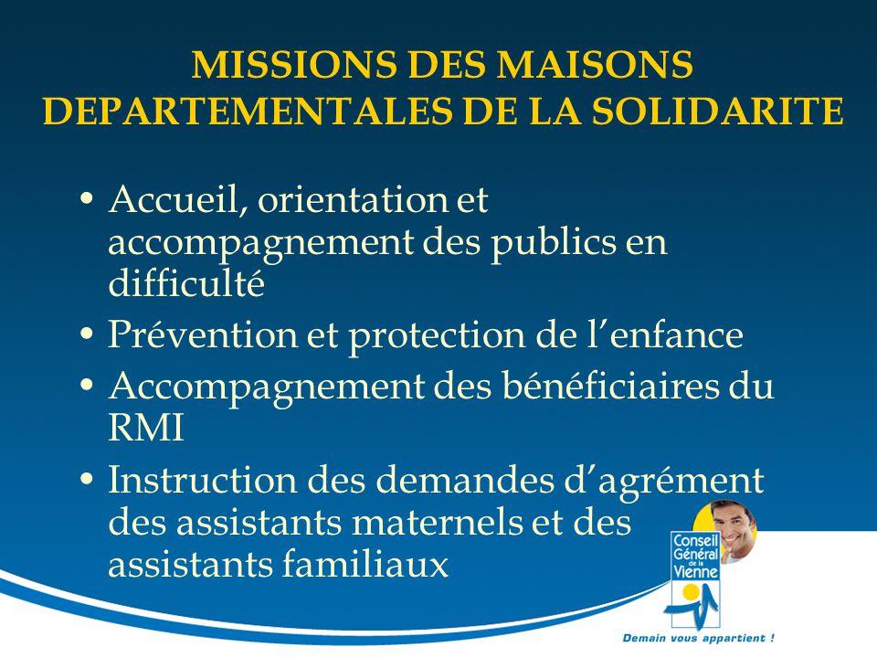 MISSIONS DES MAISONS DEPARTEMENTALES DE LA SOLIDARITE Accueil, orientation et accompagnement des publics en difficulté Prévention et protection de l'e