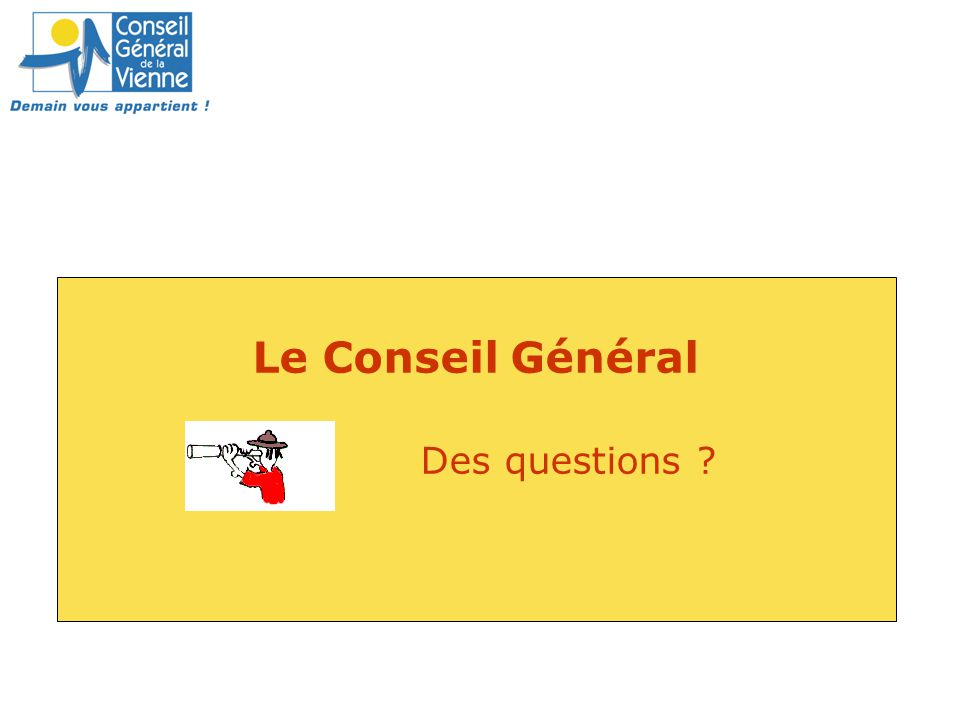 Le Conseil Général Des questions ?