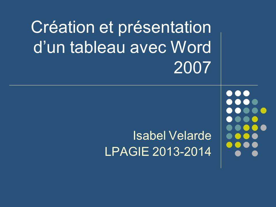 Création et présentation d'un tableau avec Word 2007 Isabel Velarde LPAGIE 2013-2014