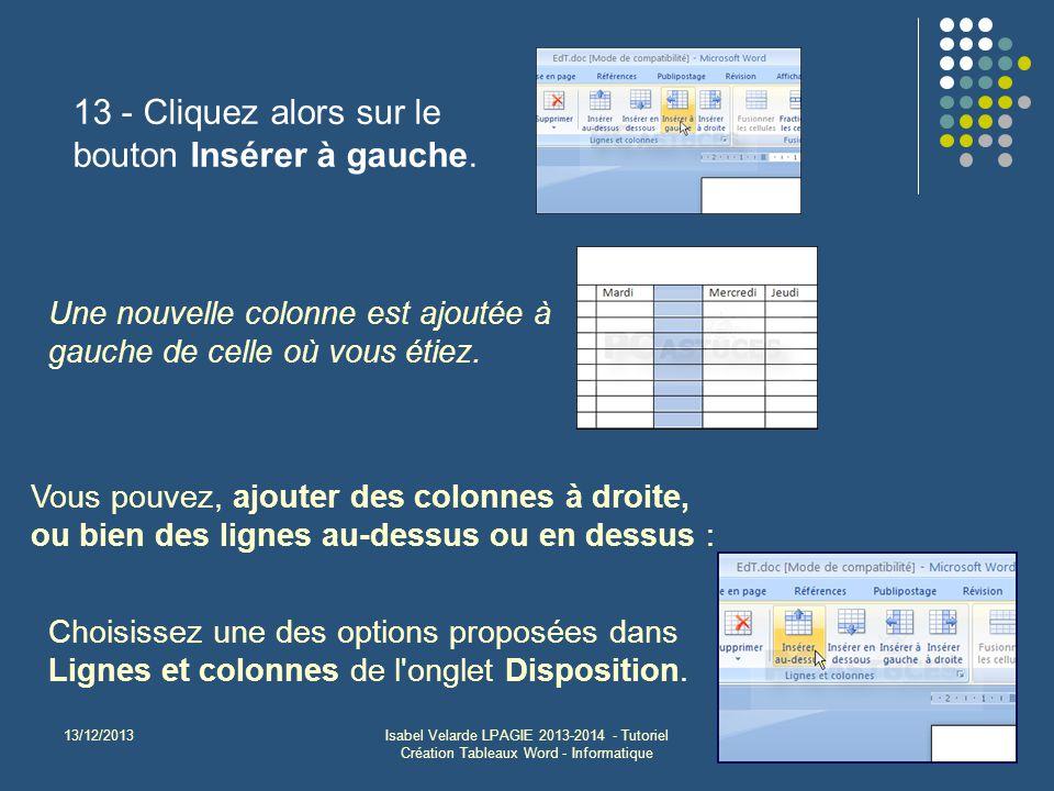 13/12/2013Isabel Velarde LPAGIE 2013-2014 - Tutoriel Création Tableaux Word - Informatique 10 13 - Cliquez alors sur le bouton Insérer à gauche. Une n