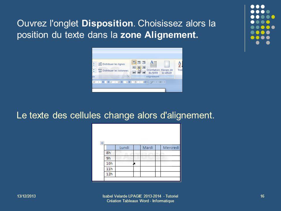 13/12/2013Isabel Velarde LPAGIE 2013-2014 - Tutoriel Création Tableaux Word - Informatique 16 Ouvrez l'onglet Disposition. Choisissez alors la positio