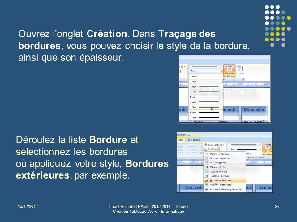13/12/2013Isabel Velarde LPAGIE 2013-2014 - Tutoriel Création Tableaux Word - Informatique 26 Ouvrez l onglet Création.