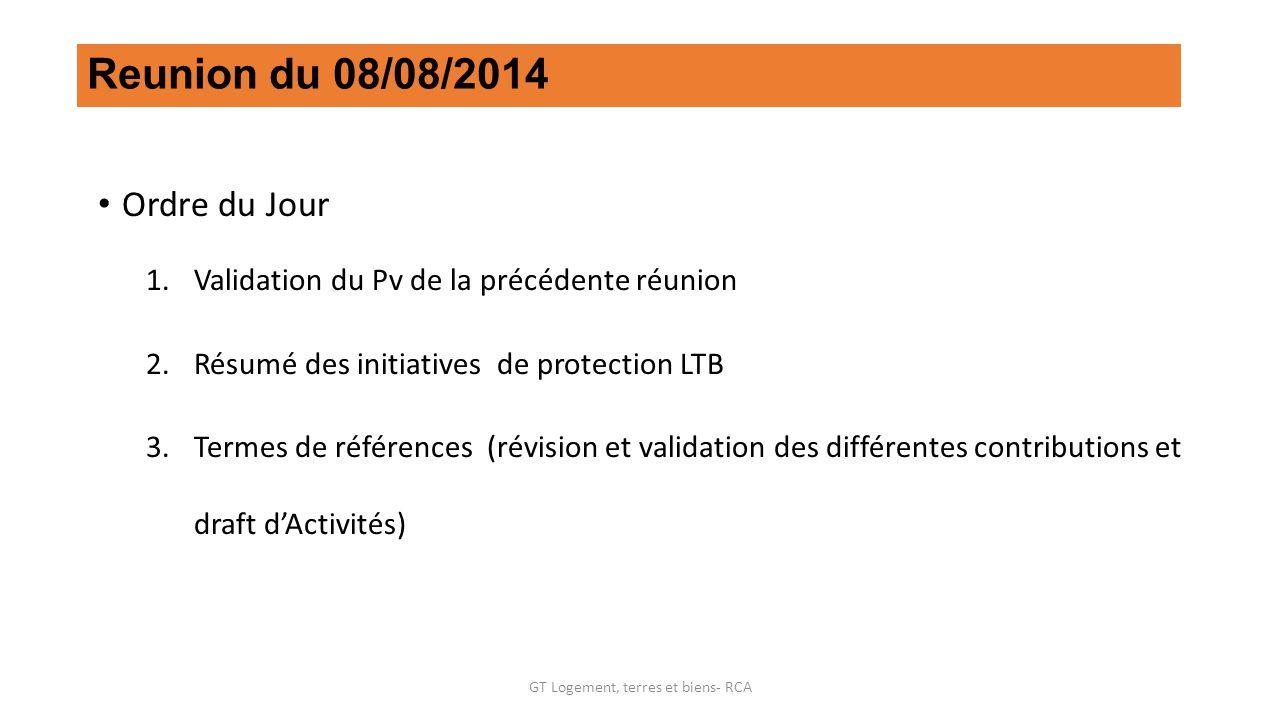 Reunion du 08/08/2014 Ordre du Jour 1.Validation du Pv de la précédente réunion 2.Résumé des initiatives de protection LTB 3.Termes de références (rév