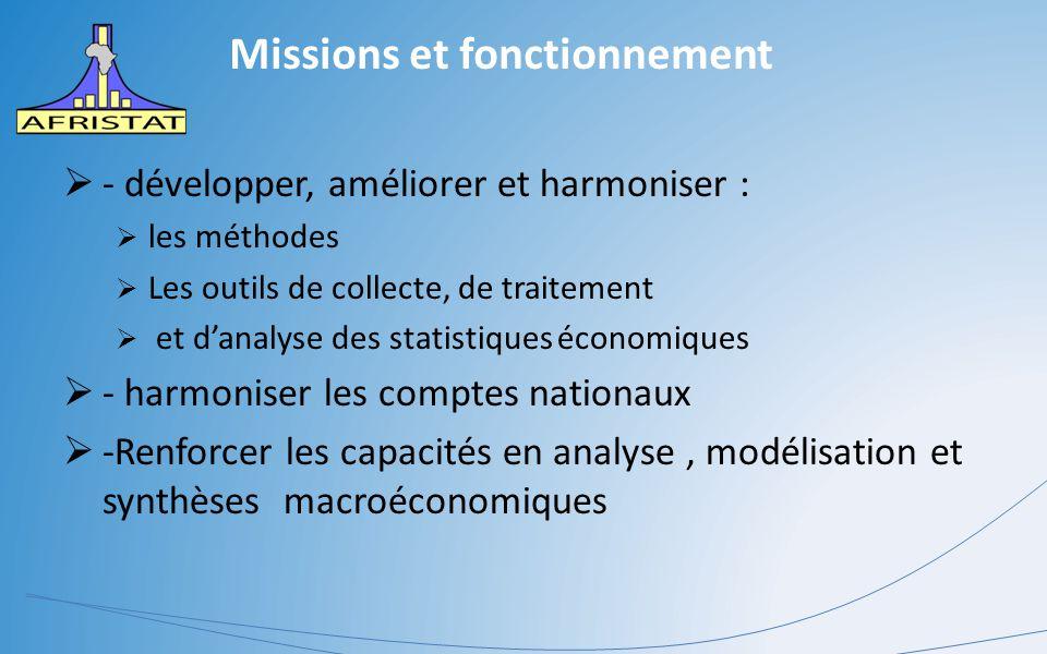 Missions et fonctionnement  - développer, améliorer et harmoniser :  les méthodes  Les outils de collecte, de traitement  et d'analyse des statistiques économiques  - harmoniser les comptes nationaux  -Renforcer les capacités en analyse, modélisation et synthèses macroéconomiques
