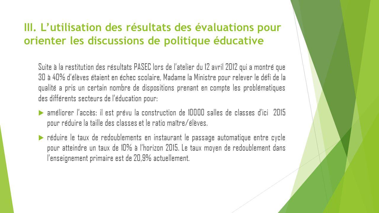 III. L'utilisation des résultats des évaluations pour orienter les discussions de politique éducative Suite à la restitution des résultats PASEC lors
