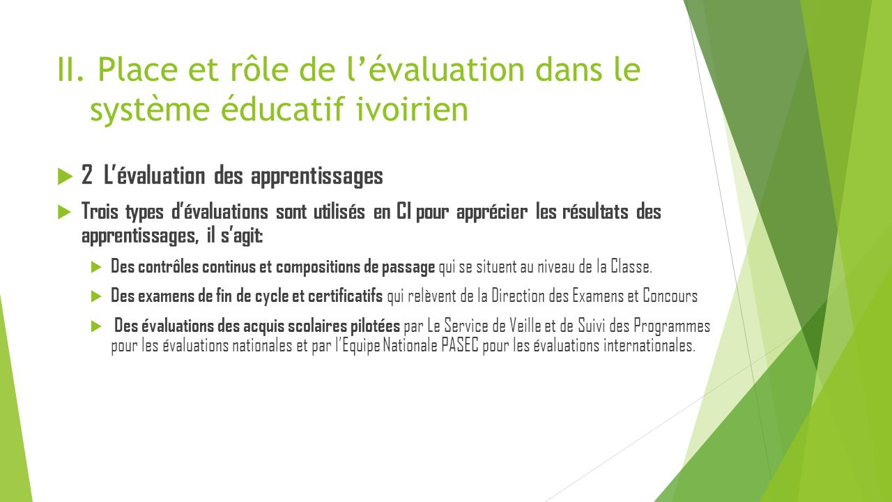 II. Place et rôle de l'évaluation dans le système éducatif ivoirien  2 L'évaluation des apprentissages  Trois types d'évaluations sont utilisés en C