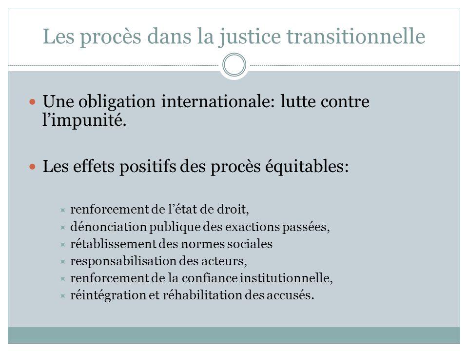 Les procès dans la justice transitionnelle Une obligation internationale: lutte contre l'impunité. Les effets positifs des procès équitables:  renfor