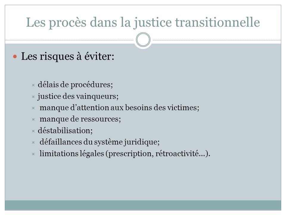 Les procès dans la justice transitionnelle Les risques à éviter:  délais de procédures;  justice des vainqueurs;  manque d'attention aux besoins de