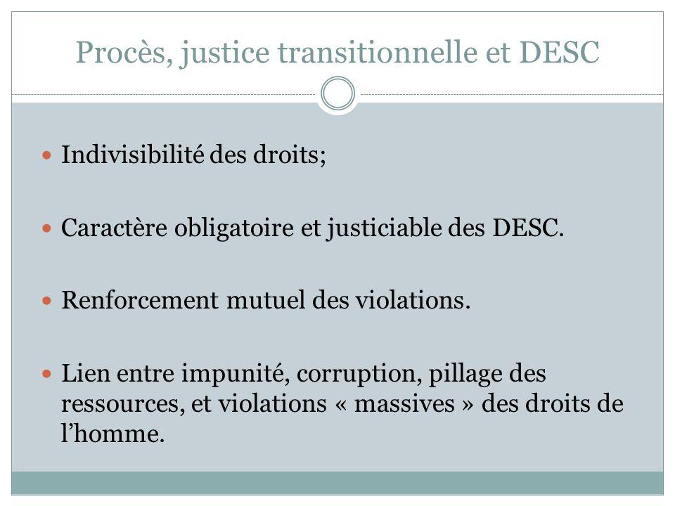 Procès, justice transitionnelle et DESC Indivisibilité des droits; Caractère obligatoire et justiciable des DESC. Renforcement mutuel des violations.