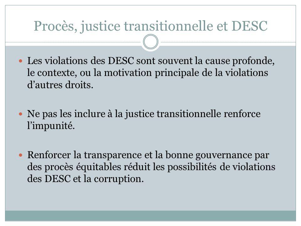 Procès, justice transitionnelle et DESC Les violations des DESC sont souvent la cause profonde, le contexte, ou la motivation principale de la violati