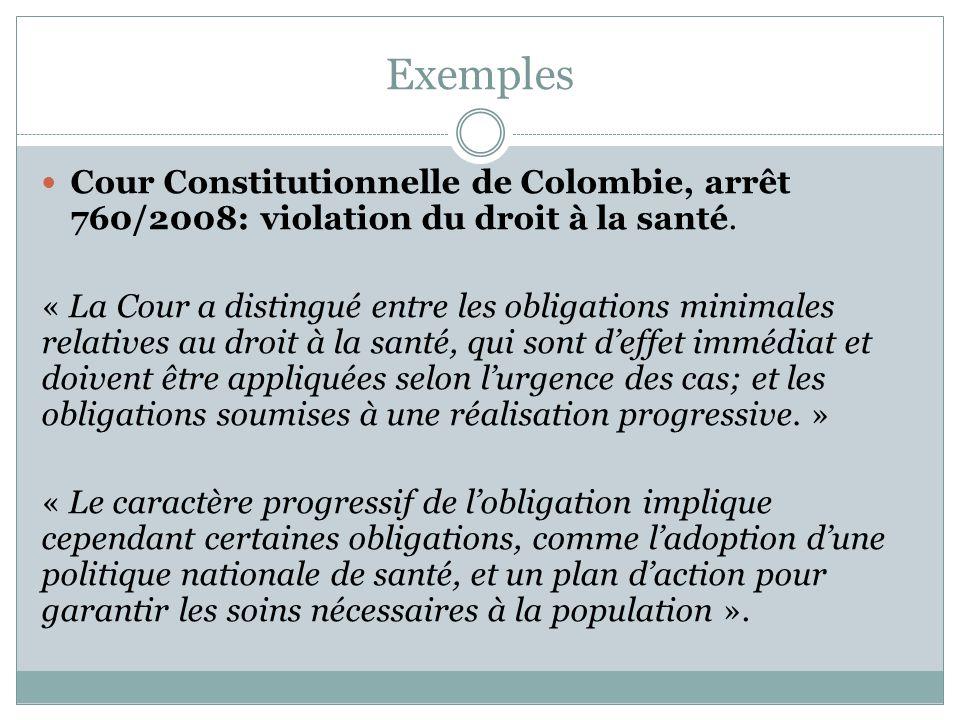 Exemples Cour Constitutionnelle de Colombie, arrêt 760/2008: violation du droit à la santé. « La Cour a distingué entre les obligations minimales rela