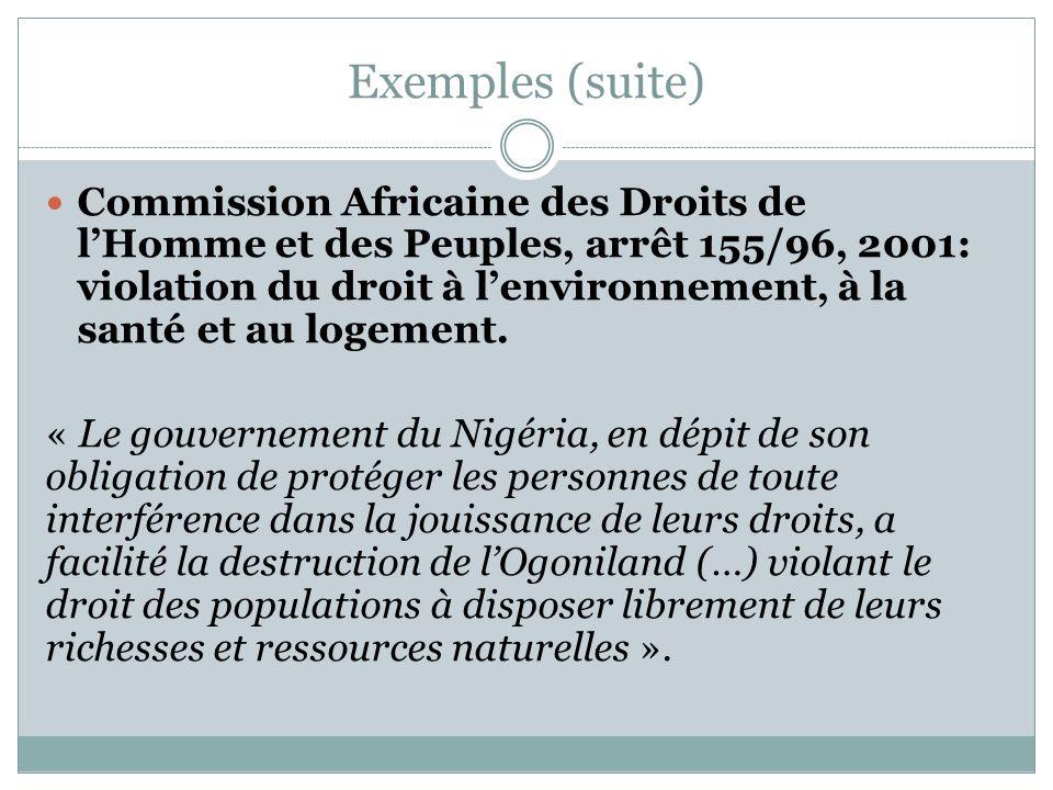 Exemples (suite) Commission Africaine des Droits de l'Homme et des Peuples, arrêt 155/96, 2001: violation du droit à l'environnement, à la santé et au
