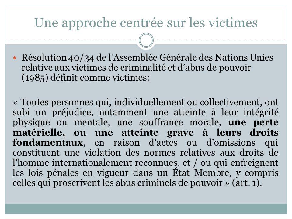 Une approche centrée sur les victimes Résolution 40/34 de l'Assemblée Générale des Nations Unies relative aux victimes de criminalité et d'abus de pou
