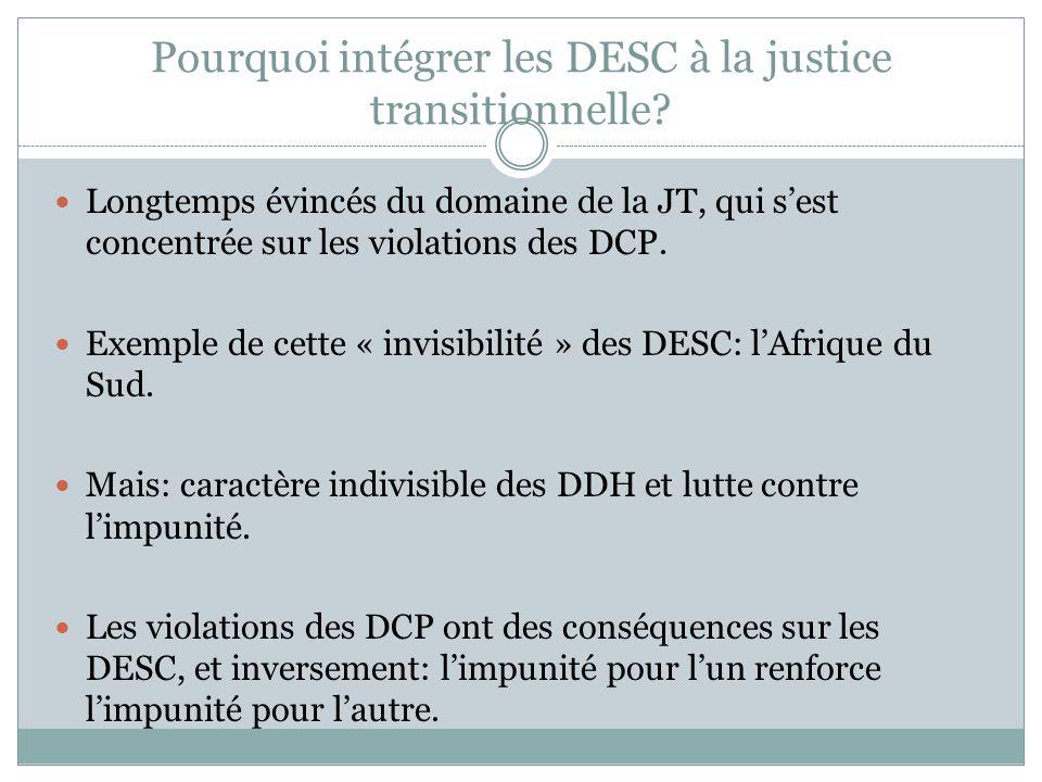 Pourquoi intégrer les DESC à la justice transitionnelle? Longtemps évincés du domaine de la JT, qui s'est concentrée sur les violations des DCP. Exemp