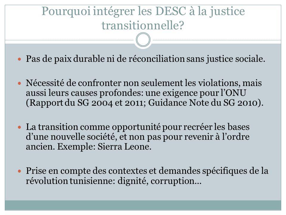 Pourquoi intégrer les DESC à la justice transitionnelle? Pas de paix durable ni de réconciliation sans justice sociale. Nécessité de confronter non se