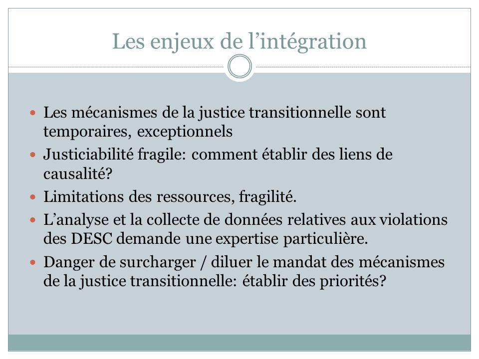 Les enjeux de l'intégration Les mécanismes de la justice transitionnelle sont temporaires, exceptionnels Justiciabilité fragile: comment établir des liens de causalité.