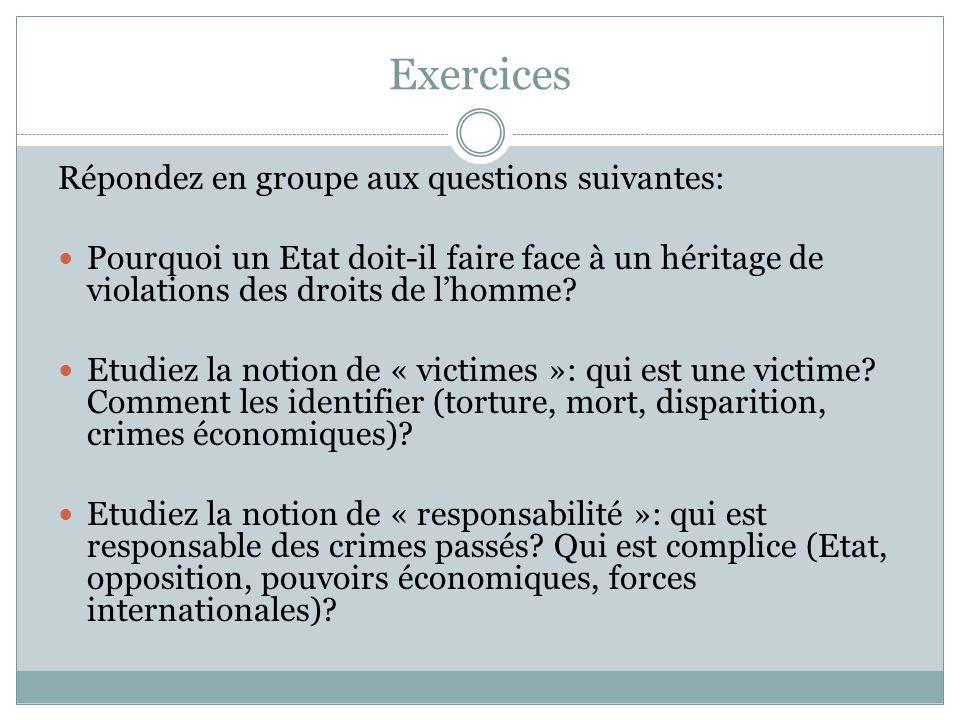 Exercices Répondez en groupe aux questions suivantes: Pourquoi un Etat doit-il faire face à un héritage de violations des droits de l'homme? Etudiez l
