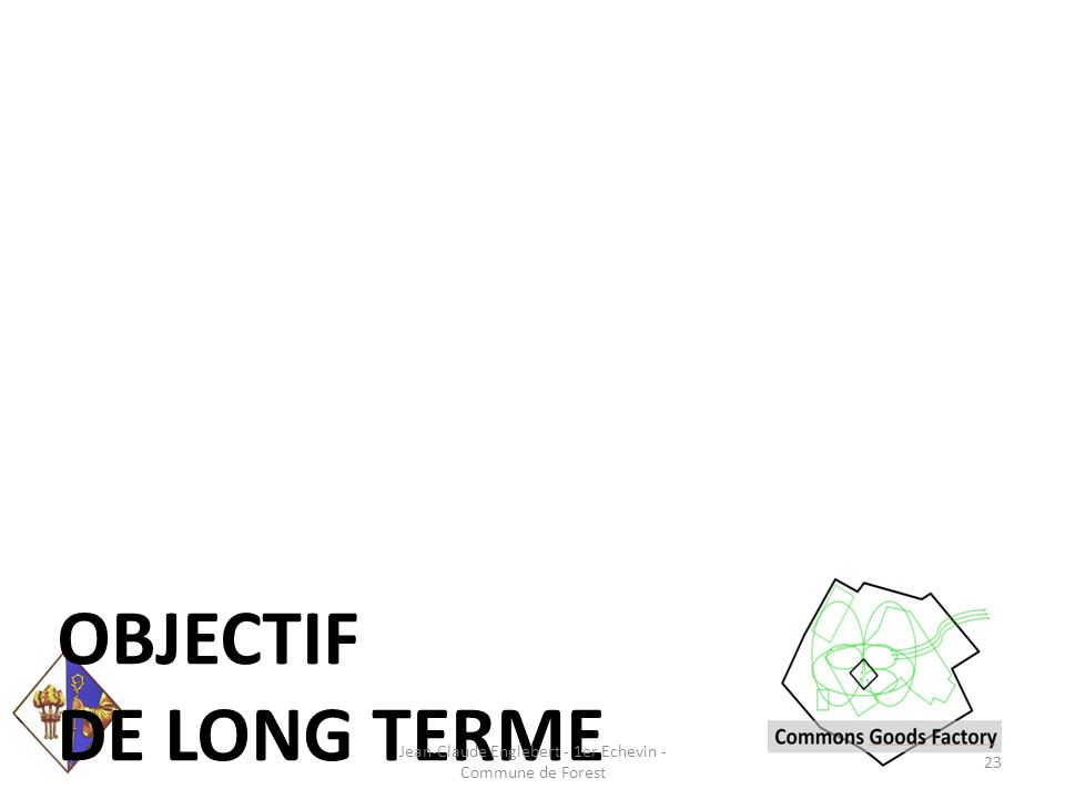 OBJECTIF DE LONG TERME Jean-Claude Englebert - 1er Echevin - Commune de Forest 23