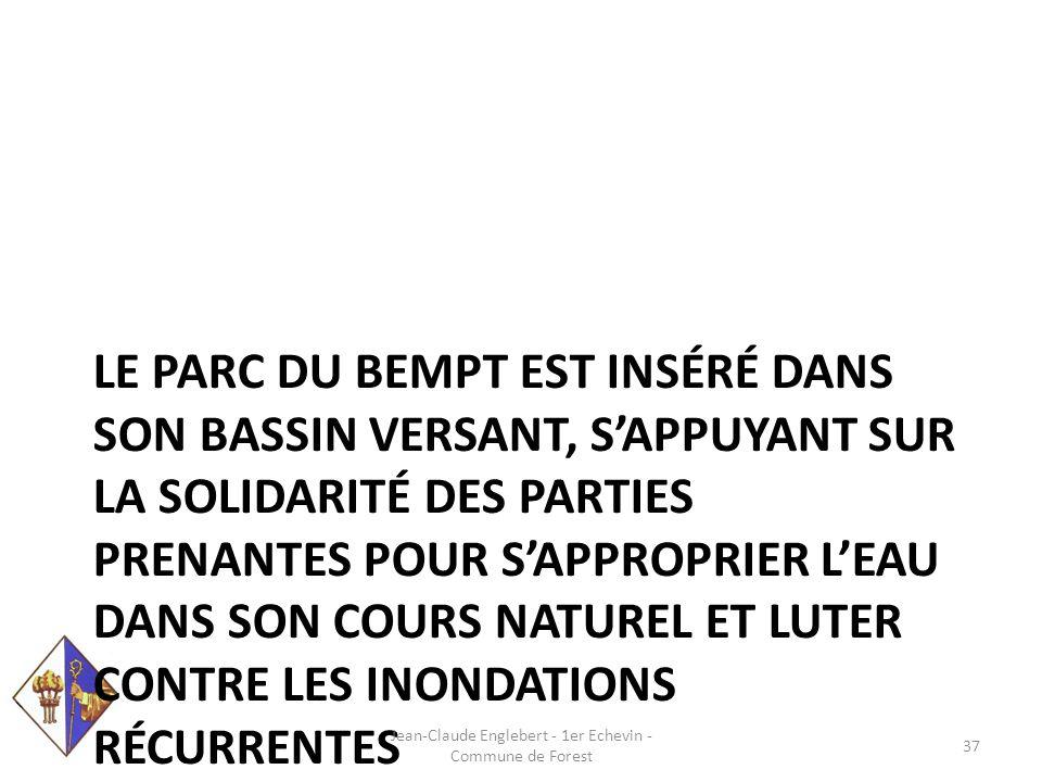 LE PARC DU BEMPT EST INSÉRÉ DANS SON BASSIN VERSANT, S'APPUYANT SUR LA SOLIDARITÉ DES PARTIES PRENANTES POUR S'APPROPRIER L'EAU DANS SON COURS NATUREL ET LUTER CONTRE LES INONDATIONS RÉCURRENTES Jean-Claude Englebert - 1er Echevin - Commune de Forest 37