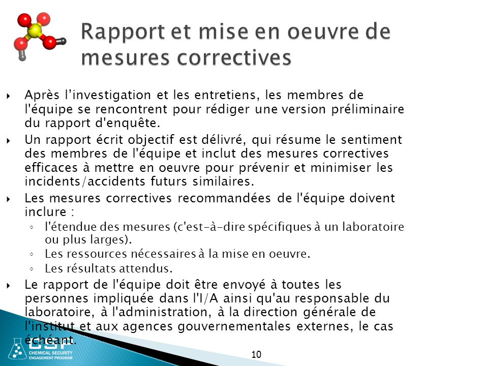10 Rapport et mise en oeuvre de mesures correctives  Après l'investigation et les entretiens, les membres de l équipe se rencontrent pour rédiger une version préliminaire du rapport d enquête.