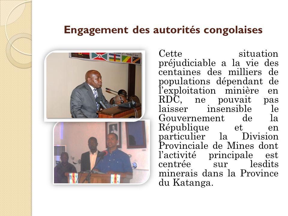 Engagement des autorités congolaises Cette situation préjudiciable a la vie des centaines des milliers de populations dépendant de l'exploitation minière en RDC, ne pouvait pas laisser insensible le Gouvernement de la République et en particulier la Division Provinciale de Mines dont l'activité principale est centrée sur lesdits minerais dans la Province du Katanga.