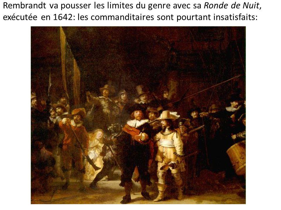 Rembrandt va pousser les limites du genre avec sa Ronde de Nuit, exécutée en 1642: les commanditaires sont pourtant insatisfaits: