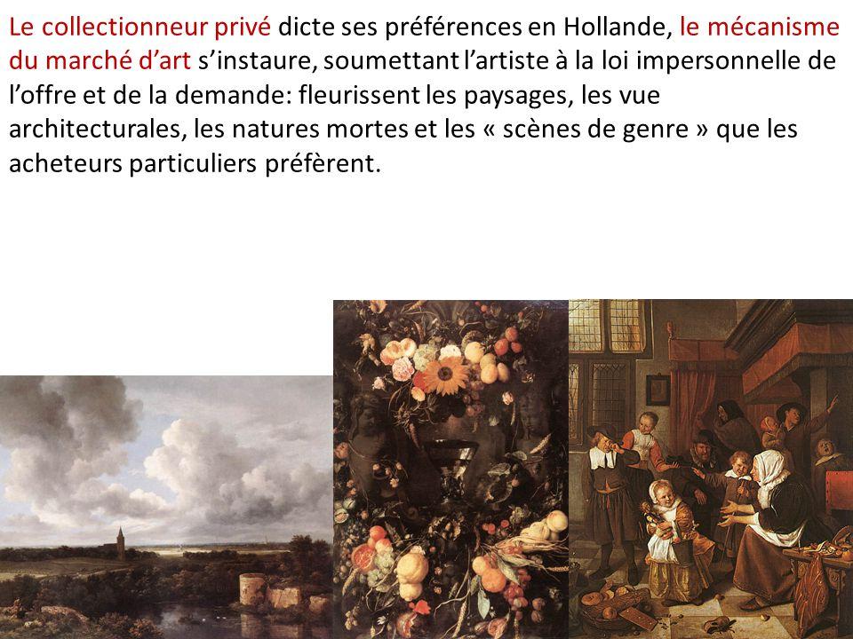 Le collectionneur privé dicte ses préférences en Hollande, le mécanisme du marché d'art s'instaure, soumettant l'artiste à la loi impersonnelle de l'o