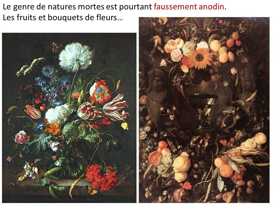 Le genre de natures mortes est pourtant faussement anodin. Les fruits et bouquets de fleurs…