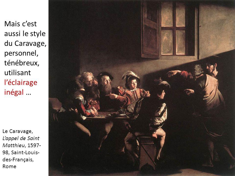 Mais c'est aussi le style du Caravage, personnel, ténébreux, utilisant l'éclairage inégal … Le Caravage, L'appel de Saint Matthieu, 1597- 98, Saint-Lo