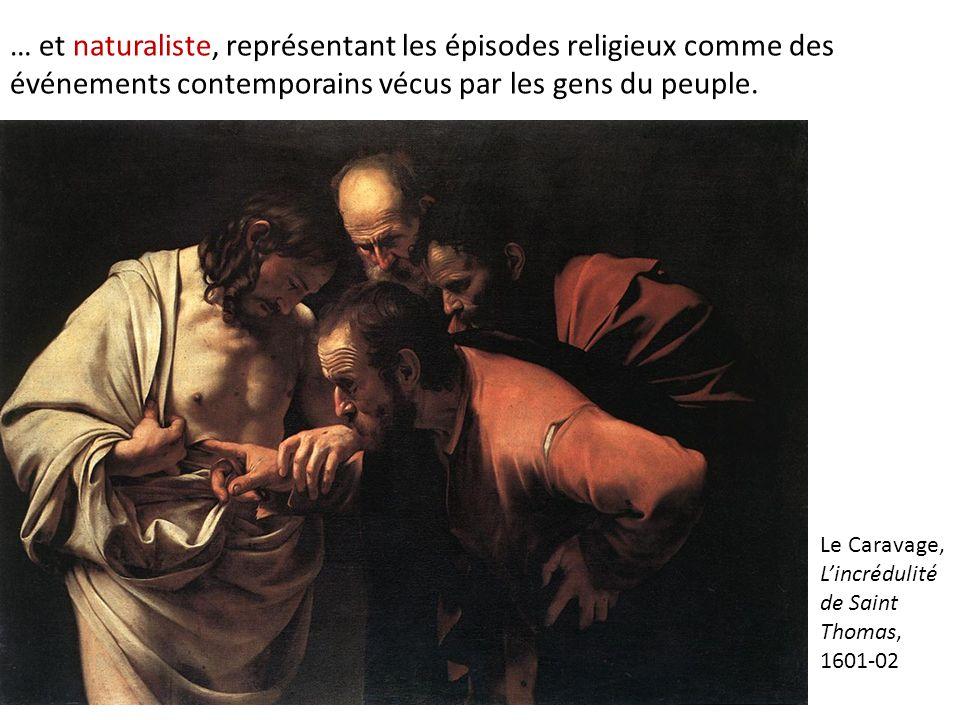 … et naturaliste, représentant les épisodes religieux comme des événements contemporains vécus par les gens du peuple. Le Caravage, L'incrédulité de S