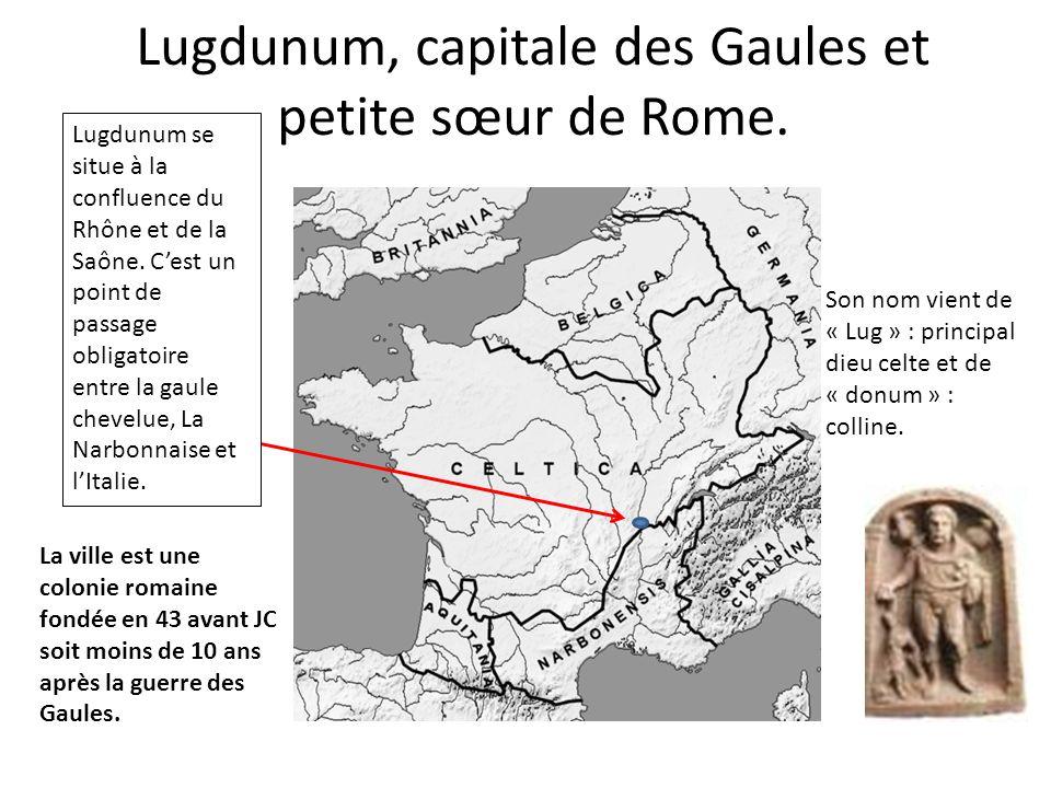 Lugdunum, capitale des Gaules et petite sœur de Rome.