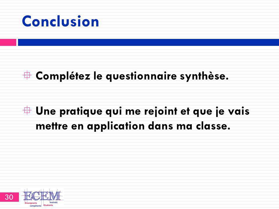 Conclusion  Complétez le questionnaire synthèse.  Une pratique qui me rejoint et que je vais mettre en application dans ma classe. 30