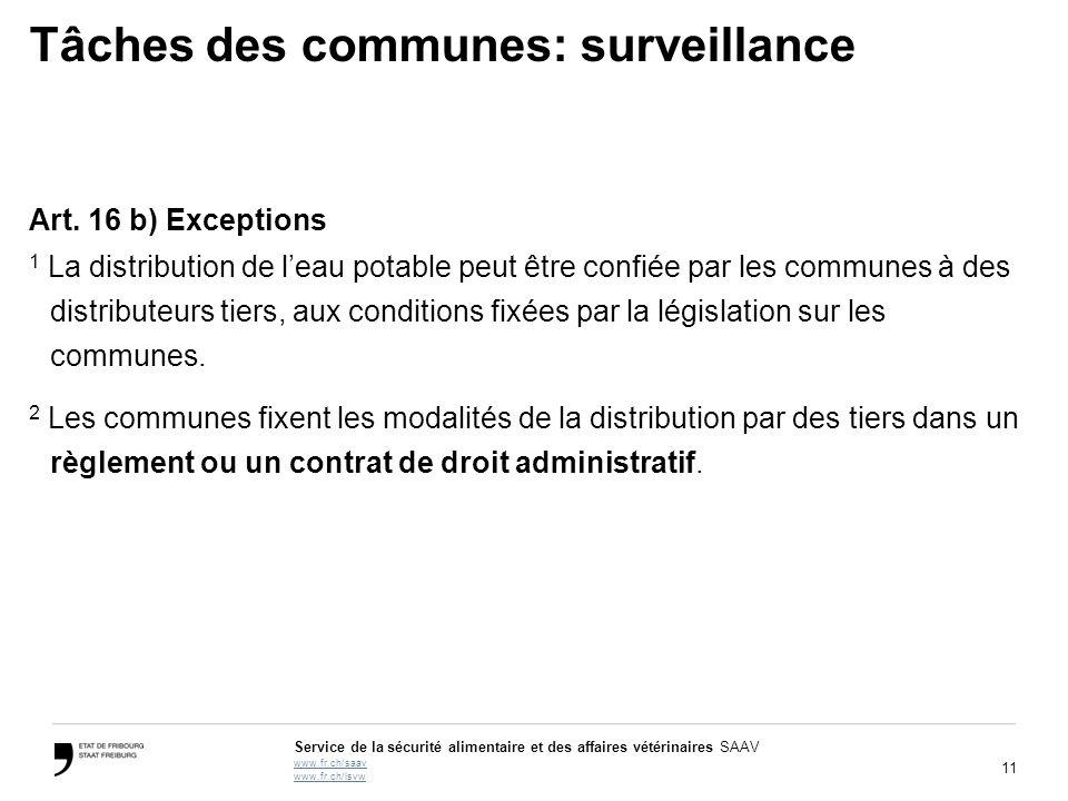 11 Service de la sécurité alimentaire et des affaires vétérinaires SAAV www.fr.ch/saav www.fr.ch/lsvw Tâches des communes: surveillance Art. 16 b) Exc