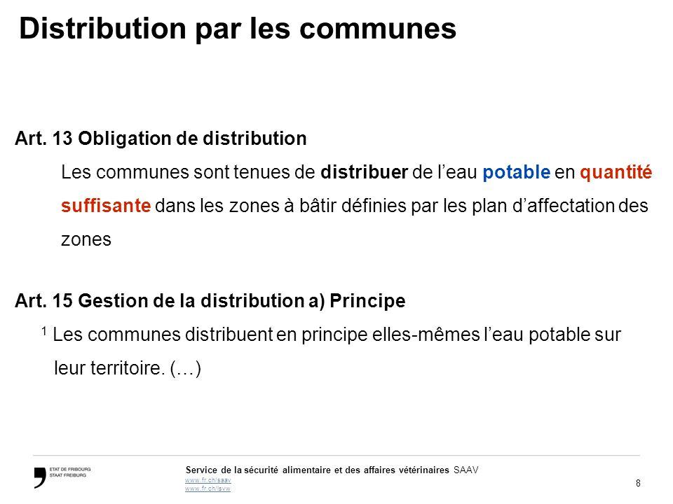8 Service de la sécurité alimentaire et des affaires vétérinaires SAAV www.fr.ch/saav www.fr.ch/lsvw Distribution par les communes Art. 13 Obligation