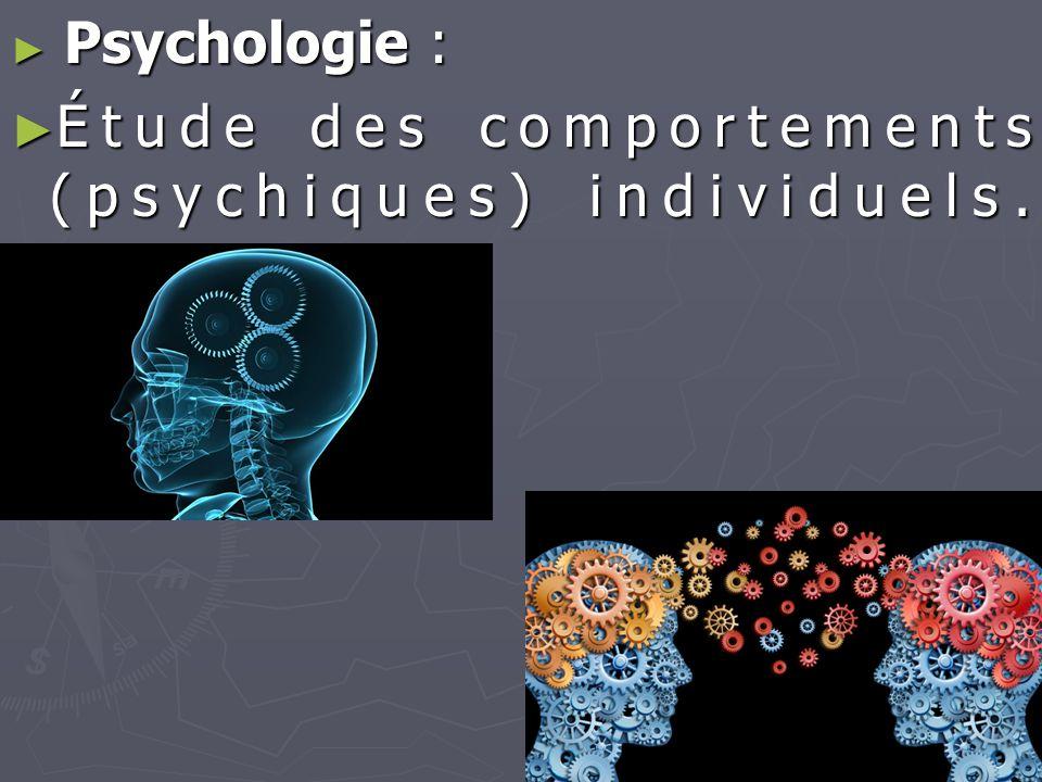 ► Psychologie : ► Étude des comportements (psychiques) individuels.