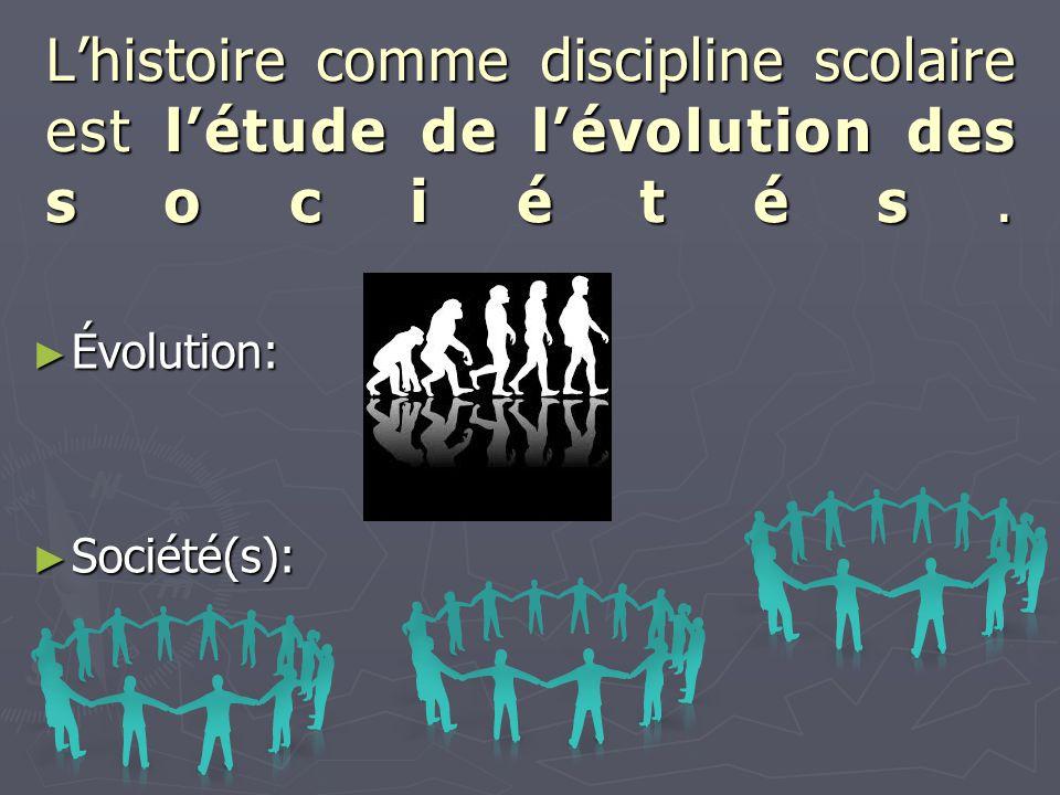 L'histoire comme discipline scolaire est l'étude de l'évolution des sociétés. ► Évolution: ► Société(s):