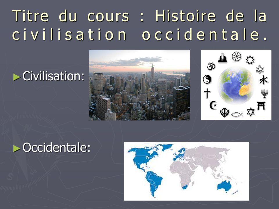 Titre du cours : Histoire de la civilisation occidentale. ► Civilisation: ► Occidentale:
