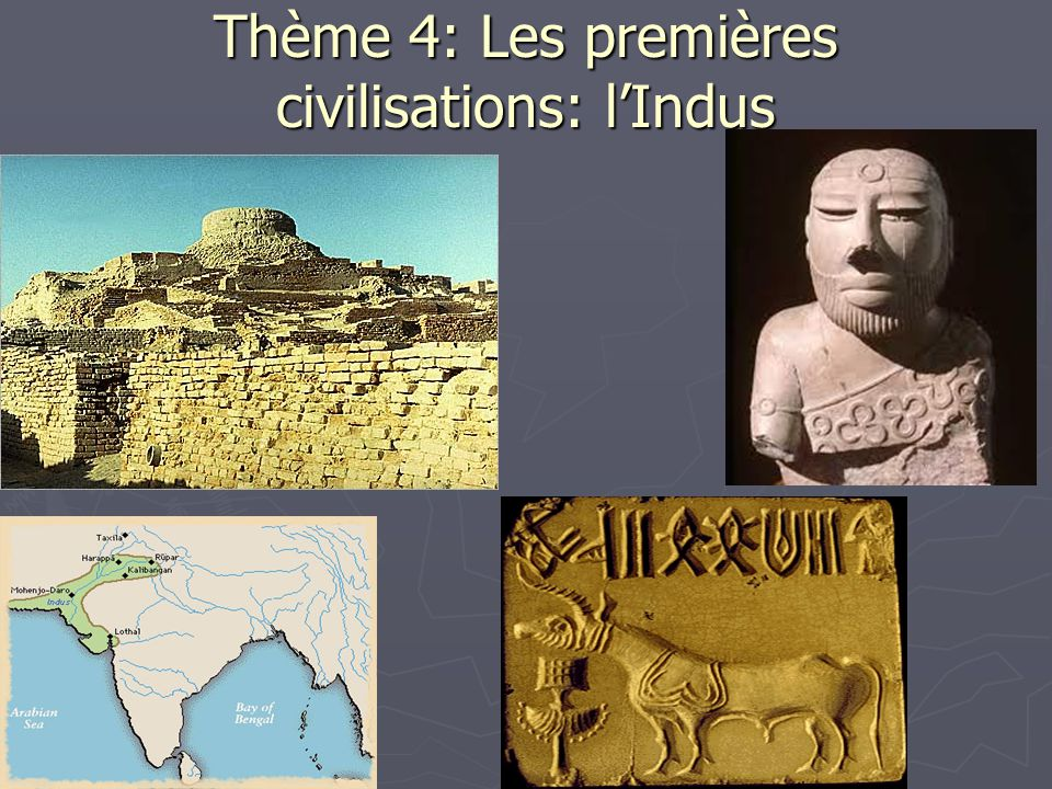 Thème 4: Les premières civilisations: l'Indus