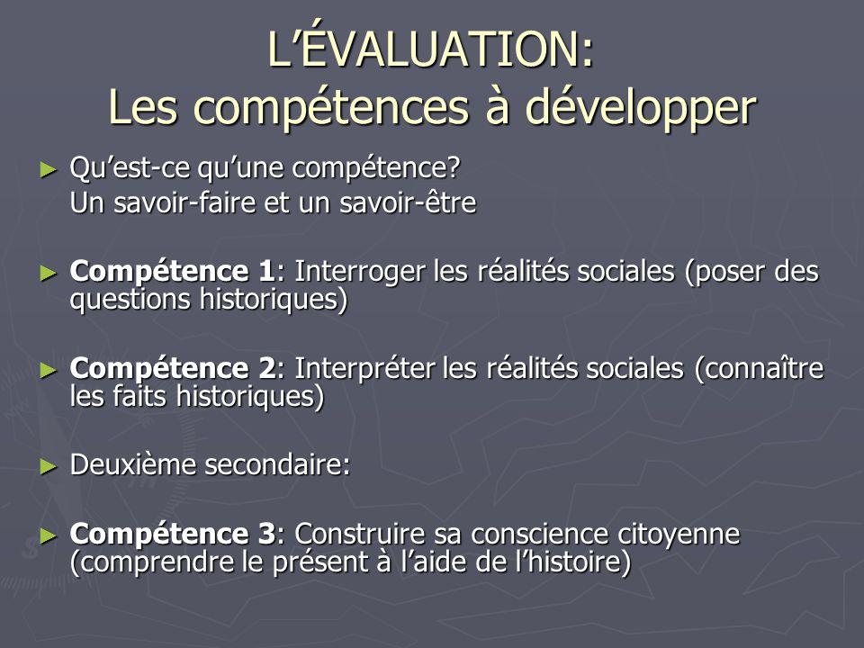 L'ÉVALUATION: Les compétences à développer ► Qu'est-ce qu'une compétence? Un savoir-faire et un savoir-être ► Compétence 1: Interroger les réalités so