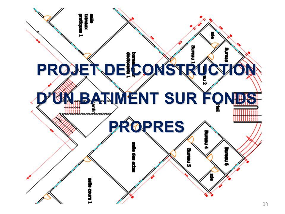 30 PROJET DE CONSTRUCTION D'UN BATIMENT SUR FONDS PROPRES
