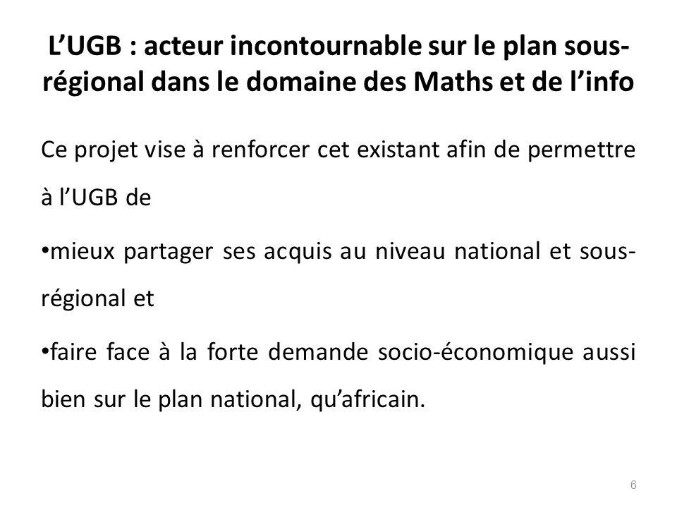 L'UGB : acteur incontournable sur le plan sous- régional dans le domaine des Maths et de l'info Ce projet vise à renforcer cet existant afin de permet
