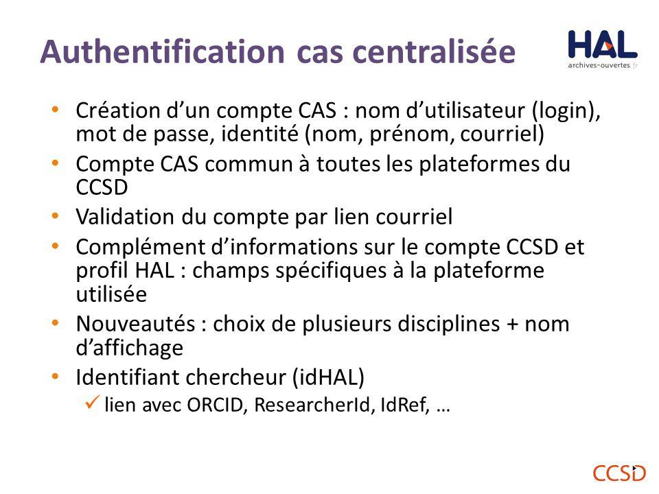 Création d'un compte CAS : nom d'utilisateur (login), mot de passe, identité (nom, prénom, courriel) Compte CAS commun à toutes les plateformes du CCSD Validation du compte par lien courriel Complément d'informations sur le compte CCSD et profil HAL : champs spécifiques à la plateforme utilisée Nouveautés : choix de plusieurs disciplines + nom d'affichage Identifiant chercheur (idHAL) lien avec ORCID, ResearcherId, IdRef, … 46 Authentification cas centralisée