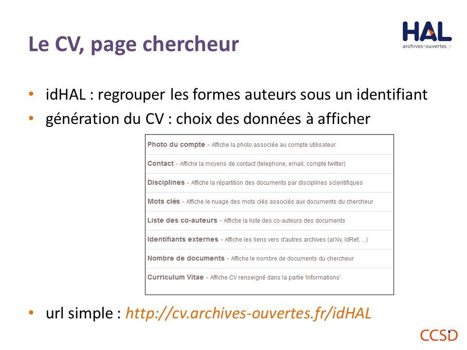 Le CV, page chercheur idHAL : regrouper les formes auteurs sous un identifiant génération du CV : choix des données à afficher url simple : http://cv.archives-ouvertes.fr/idHAL