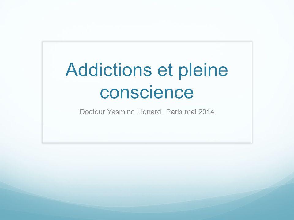 Addictions et pleine conscience Docteur Yasmine Lienard, Paris mai 2014