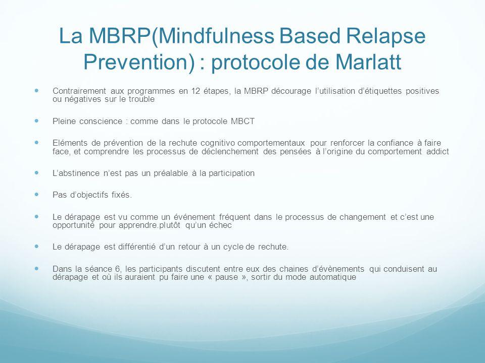 La MBRP(Mindfulness Based Relapse Prevention) : protocole de Marlatt Contrairement aux programmes en 12 étapes, la MBRP décourage l'utilisation d'étiq