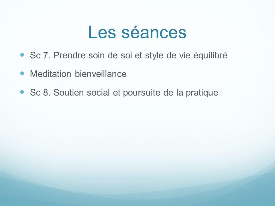 Les séances Sc 7. Prendre soin de soi et style de vie équilibré Meditation bienveillance Sc 8. Soutien social et poursuite de la pratique