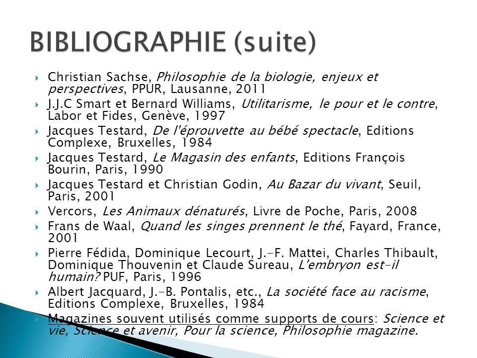  Christian Sachse, Philosophie de la biologie, enjeux et perspectives, PPUR, Lausanne, 2011  J.J.C Smart et Bernard Williams, Utilitarisme, le pour