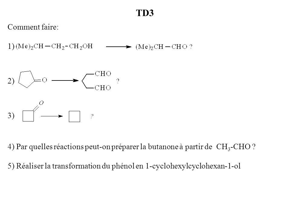 TD3 Comment faire: 1) 2) 3) 4) Par quelles réactions peut-on préparer la butanone à partir de CH 3 -CHO .