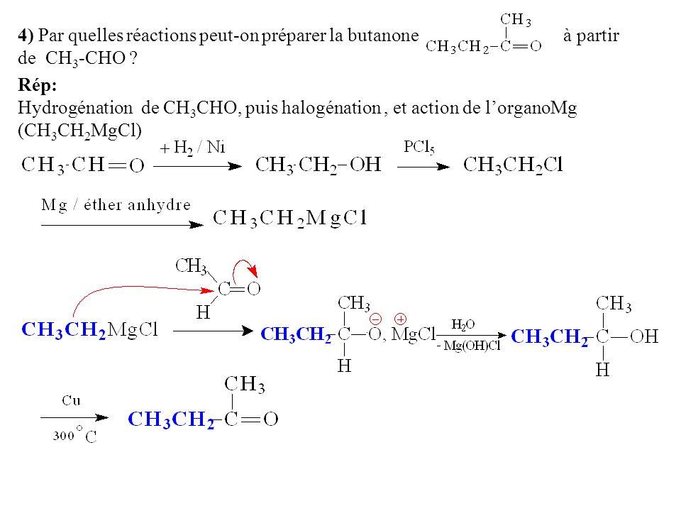 4) Par quelles réactions peut-on préparer la butanone à partir de CH 3 -CHO .